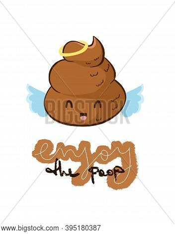 Vector Funny Quote Enjoy The Poop For Poster To Print. Cute Angel Poo Emoji.