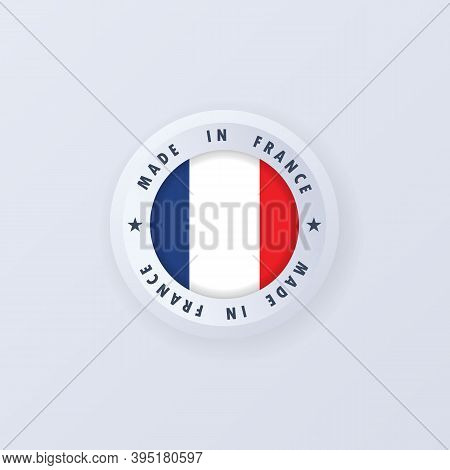 Made In France. France Made. French Quality Emblem, Label, Sign, Button, Badge In 3d Style. France F