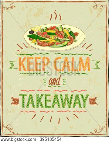 Keep calm and takeaway, motivational card with warm salad takeout, hand drawn illustration, raster version