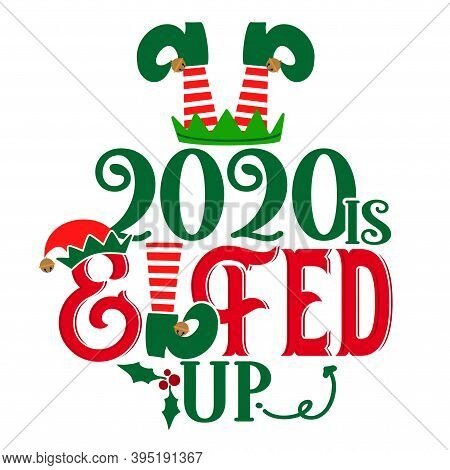 2020 Elfed Up - Phrase For Christmas Cheers Clothes Or Ugly Sweaters. Hand Drawn Lettering For Xmas