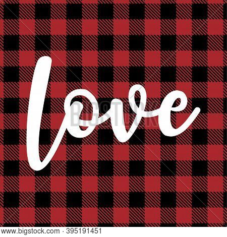 Love - Christmas Or Valentine Day Decoration On Tartan Plaid Scottish Seamless Pattern. Love Day Gre