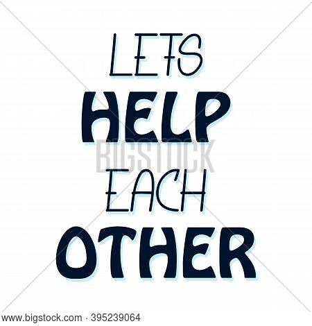 Lets Help Each Other. Support Quote, Positive Inspirational Saying During Crisis And Coronavirus Pan