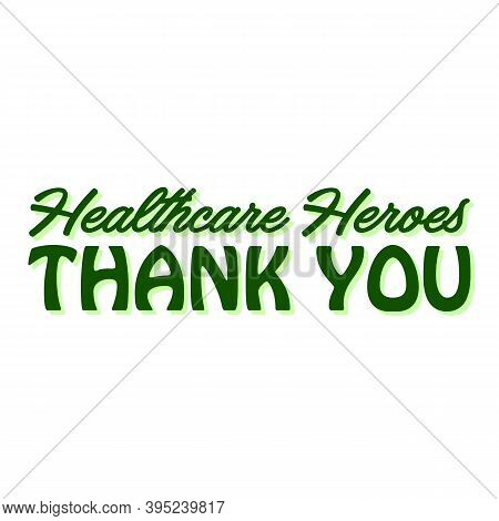 Thank You Healthcare Heroes. Coronavirus Concept. Moivation Gratitude Quote For Doctors, Nurses And