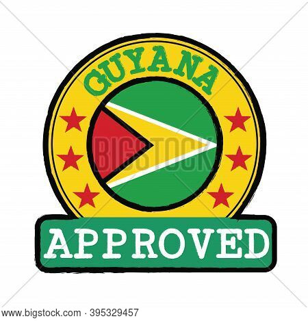 Vector Stamp Of Approved Logo With Guyana Flag In The Round Shape On The Center. Grunge Rubber Textu