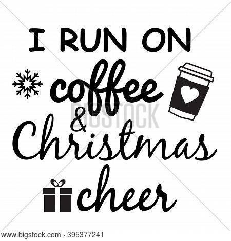 I Run On Coffee And Christmas Cheer Vectors. I Run On Coffee & Christmas Cheer Typography T-shirt De