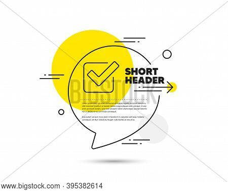 Check Line Icon. Speech Bubble Vector Concept. Approved Tick Sign. Confirm, Done Or Accept Symbol. C