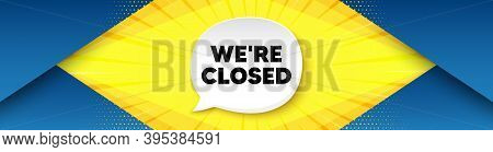 Were Closed. Background With Offer Speech Bubble. Business Closure Sign. Store Bankruptcy Symbol. Be