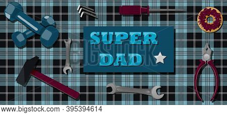 Greeting Card With Father S Day, Defender S Day. Flat Illustration Of Locksmiths Tools, A Festive Do
