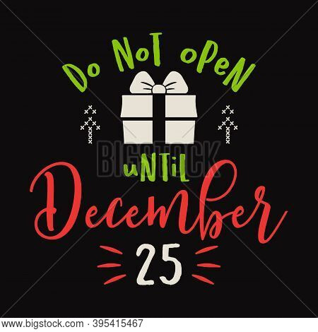 Christmas Lettering Quote. Silhouette Calligraphy Poster With Quote - Do Not Open Untill December 25