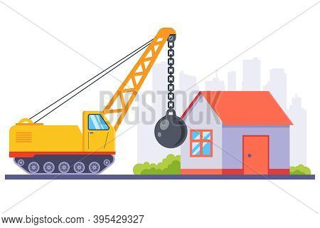 Yellow Construction Machinery Demolishes An Old House With A Large Metal Ball. Flat Vector Illustrat