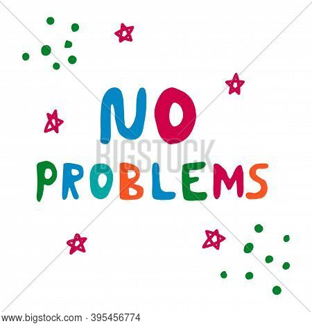 Cute Hand Drawn Lettering With Words No Problems And Stars, Dots Isolated On White Background. Vecto