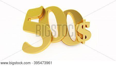 Golden Five Hundred Dollar Sign Isolated On White Background, 500 Dollar Price Symbol. 3d Render, 50