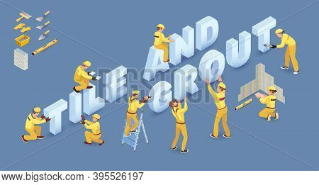 Workers Install Isometric Letters. Words Tile And Grout. Vector Illustration.