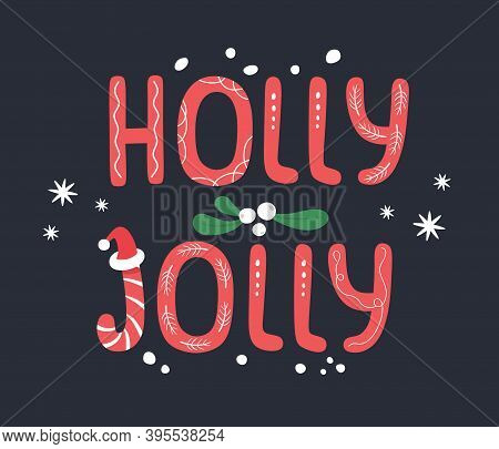 Holly Jolly Congratulation Phrase Flat Vector Illustration. Hand-drawn Lettering For Winter Holidays