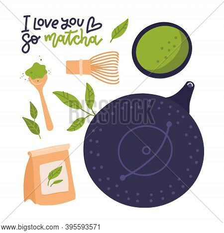 Matcha Tea Set With Lettering Quote - I Love You So Matcha. Objects Isolated On White. Vector Hand D