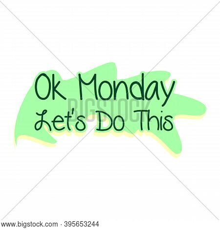 Ok Monday, Let's Do This. Motivational Quote For Office Workers, Start Of The Week. Modern Calligrap