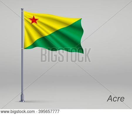 Waving Flag Of Acre - State Of Brazil On Flagpole. Template For