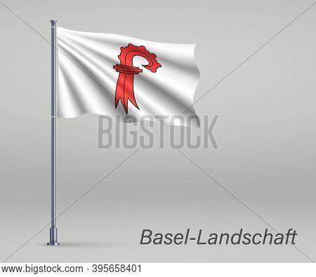 Waving Flag Of Basel-landschaft - Canton Of Switzerland On Flagp