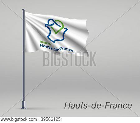 Waving Flag Of Hauts-de-france - Region Of France On Flagpole. T