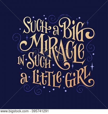 Inspiration Fantasy Phrase - Such A Big Miracle In Such A Little Girl.