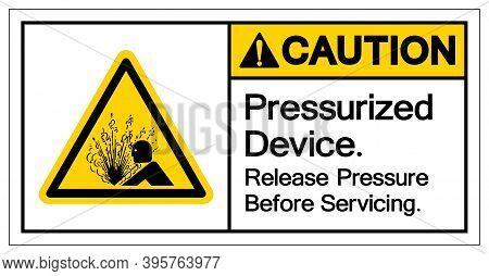 Caution Pressurized Device Release Pressure Before Servicing Symbol Sign, Vector Illustration, Isola
