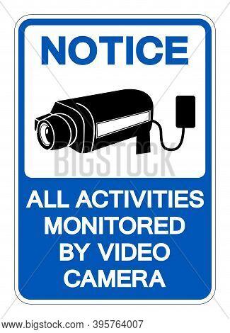 Notice All Activities Monitored By Video Camera Symbol Sign, Vector Illustration, Isolate On White B