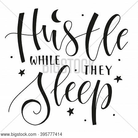 Hustle While They Sleep Motivation Lettering. Black Vector Stock Illustration.