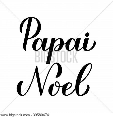 Papai Noel Calligraphy Hand Lettering Isolated On White. Santa Claus In Brazilian Portuguese Typogra
