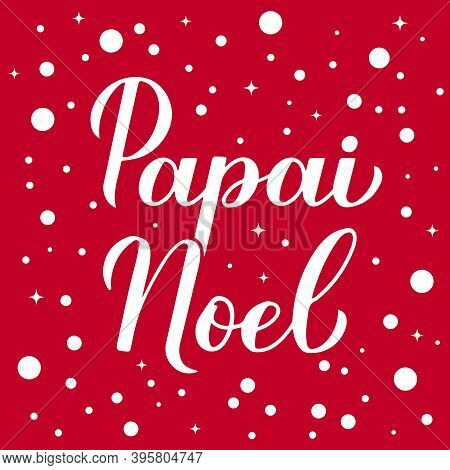 Papai Noel Calligraphy Hand Lettering On Red Background With Snow Confetti. Santa Claus In Brazilian