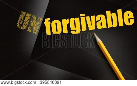 Changing The Word Unforgivable For Forgivable And Yellow Pencil. Social Concept
