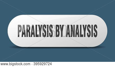 Paralysis By Analysis Button. Sticker. Banner. Rounded Glass Sign