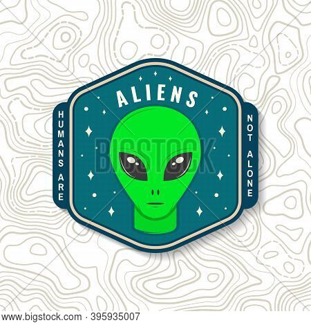 Aliens. Humans Are Not Alone. Patch. Vector Illustration. Concept For Shirt, Print, Stamp, Overlay O