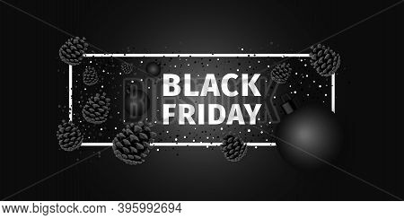 Black Friday Sales Banner. Black Friday Design Composition With Black Pine Cones, Christmas Balls, C
