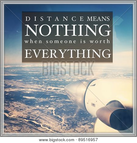 View out airplane window instagram effect with quote - Distance means nothing when someone is worth everything