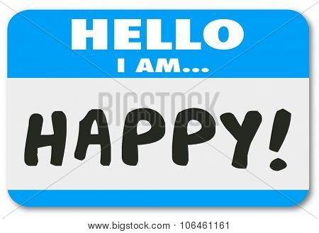 Hello I Am Happy words written on a name tag sticker to introduce yourself as a satisfied or pleased customer or person