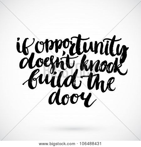 Motivational quote - if opportunity doesn't knock build the door. Inspirational saying, handwritten