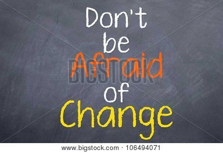 Don't be Afriad of Change