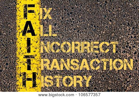 Concept image of Business Acronym FAITH as Fix All Incorrect Transaction History written over road marking yellow paint line. poster