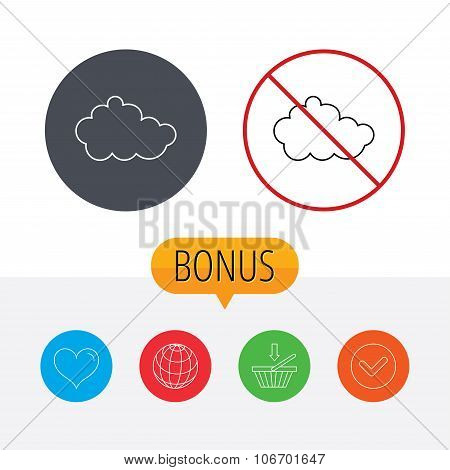 Cloud icon. Overcast weather sign. Meteorology symbol. Shopping cart, globe, heart and check bonus buttons. Ban or stop prohibition symbol. poster