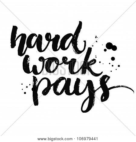 Hard work pays. Motivational quote about sport, job and diligence. Vector lettering for gym posters,