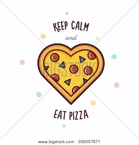 Keep calm and eat pizza. Vector illustration of pizza.