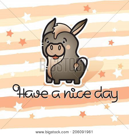 Have a nice day. Vector card with a line art cute animal donkey and handwritten inscription on a striped background. Funny donkey character wishing you a good day. Little donkey in cartoon style.