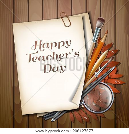 Teachers Day vector card. Paper sheet with lettering Happy Teachers Day with autumn leaves, pens, pencils, brushes and magnifying glass on wooden background texture.