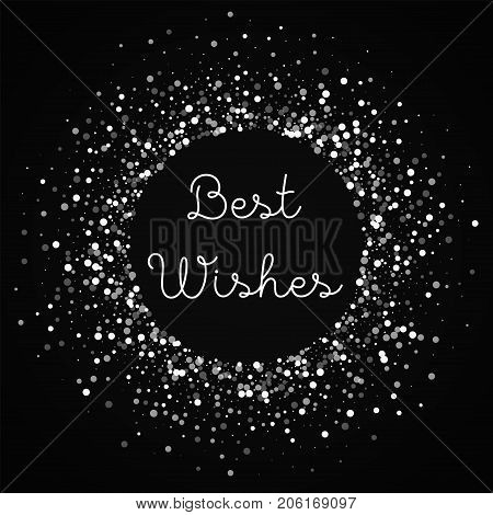 Best Wishes Greeting Card. Random Falling White Dots Background. Random Falling White Dots On Black