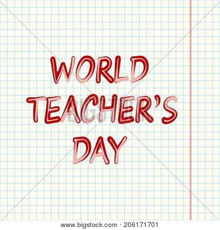 World Teachers' Day. Red inscription World Teacher's Day against the background of a a tetrad sheet in a blue cage.