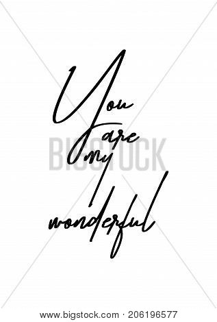 Hand drawn lettering. Ink illustration. Modern brush calligraphy. Isolated on white background. You are my wonderful.