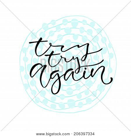 Try try again. Handwritten positive quote to printable home decoration greeting card t-shirt design. Calligraphy vector illustration