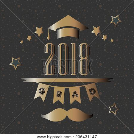 Grad of Class 2018 with mustache graduation cap and stars in gold rich on festive background. Vector Illustration