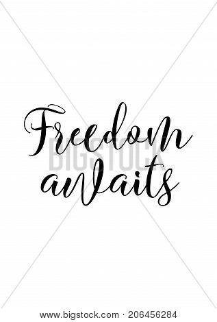 Hand drawn lettering. Ink illustration. Modern brush calligraphy. Isolated on white background. Freedom awaits.