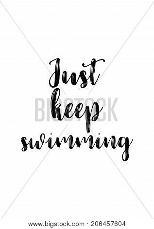 Hand drawn lettering. Ink illustration. Modern brush calligraphy. Isolated on white background. Just keep swimming.